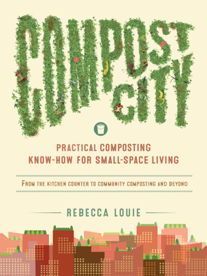 Compost City Practical Composting Know How for Small Space Living