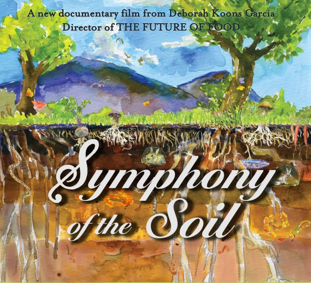 Symphony of the Soil, a documentary by Deborah Koons Garcia